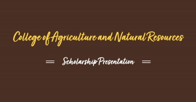 College of Agriculture and Natural Resources Scholarship Presentation