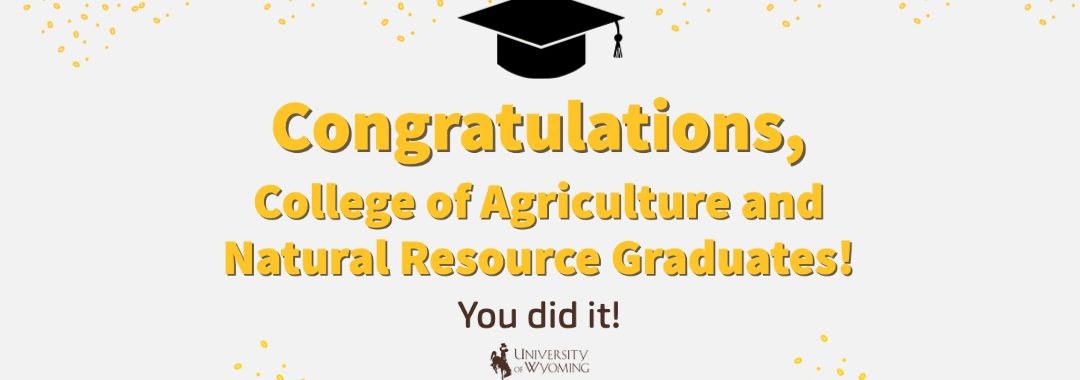 Congratulations, College of Agriculture and Natural Resource Graduates! You did it!